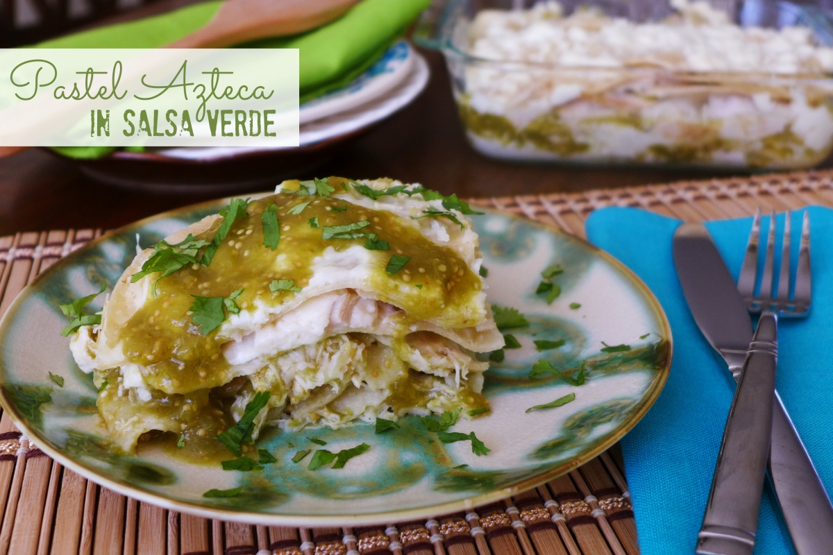 Pastel Azteca In Salsa Verde 187 Nibbles And Feasts